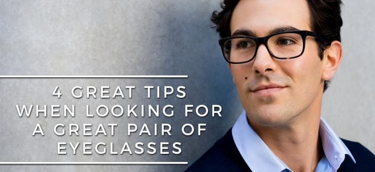 4 Great Tips When Looking for a Great Pair of Eyeglasses